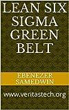 lean green belt - Learn Lean Six Sigma Green Belt The Easy Way Now Finally: www.veritastech.org (Green Belt training Book 1)
