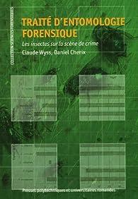 Traité d'entomologie forensique : Les insectes sur la scène de crime par Claude Wyss