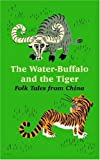 img - for The Water-Buffalo and the Tiger: Folk Tales from China book / textbook / text book