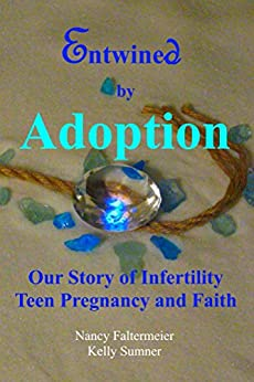 Entwined by Adoption: Our Story of Infertility Teen Pregnancy and Faith by [Faltermeier, Nancy, Sumner, Kelly]