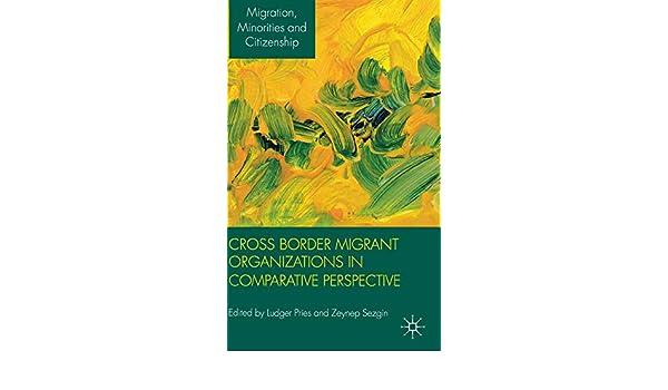 Cross Border Migrant Organizations in Comparative Perspective (Migration, Diasporas and Citizenship)
