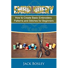 Embroidery: 7 Hand Embroidery Techniques - How to Create Basic Embroidery Patterns and Stitches for Beginners (Embroidery, Hand Embroidery, Embroidery ... Patterns, sewing, Embroidery for Beginners)