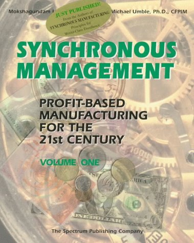 Synchronous Management: Profit-Based Manufacturing for the 21st Century, Vol. 1