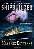 The Time Travel Journals: Shipbuilder, Marlene Dotterer, 1463695977