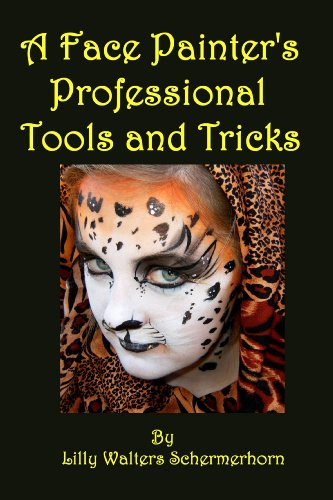 A Face Painter's Professional Tools and Tricks: Advanced Face Painting Designs and Techniques
