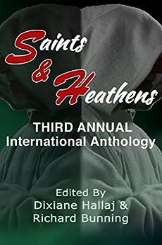Saints & Heathens: An International Anthology by [Hallaj, Dixiane, Buchan, Jane, Fischer, Terry Korth, Fyne, Liz, Good, Lenora Rain-Lee, Lahey, Ian, McVoy, Maria Elizabeth, Pearce, Margaret, Stucker, C. M.]