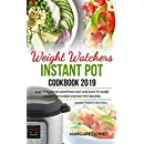 Weight Watchers Instant Pot Cookbook 2019: Stay Healthy By Adopting Fast and Easy To Make Weight Watchers Instant Pot Recipes (Smart Points Recipes)