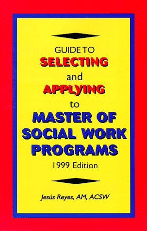 Guide to Selecting and Applying to Master of Social Work Programs, 1999 Edition