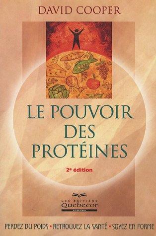 Le pouvoir des protéines Broché – 21 mai 2007 David Cooper Québecor 2764011210 9477625738