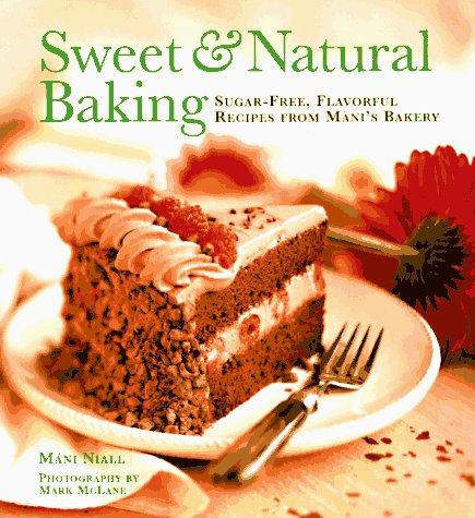 Sweet & Natural Baking: Sugar-Free, Flavorful Desserts from Mani