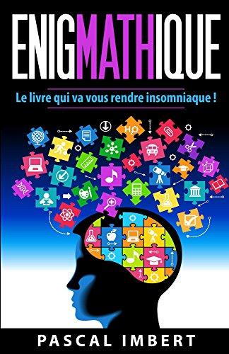 Enigmathique: Le livre qui va vous rendre insomniaque ! (French Edition)