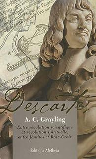 Descartes : Entre révolution scientifique et révolution spirituelle, entre jésuites et Rose-Croix par Anthony Clifford Grayling