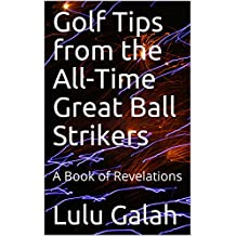 Golf Tips from the All-Time Great Ball Strikers: A Book of Revelations