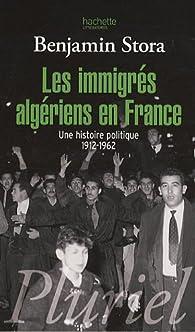 Les immigrés algériens en France : Une histoire politique 1912-1962 par Benjamin Stora