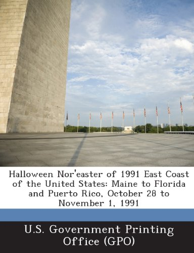 Halloween Nor'easter of 1991 East Coast of the United States: Maine to Florida and Puerto Rico, October 28 to November 1, 1991 -