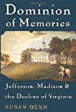 Dominion of Memories: Jefferson, Madison, and the Decline of Virginia, Susan Dunn, 0465017436