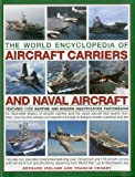 The World Encyclopedia of Aircraft Carriers and Naval Aircraft, Bernard Ireland and Francis Crosby, 075482327X