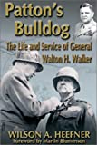 Patton's Bulldog: The Life and Service of General Walton H. Walker