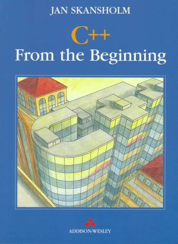 C++ from the Beginning (International Computer Science Series) by Addison-Wesley