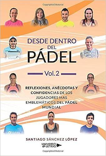 Desde dentro del Pádel Vol. 2: Reflexiones, anécdotas y ...