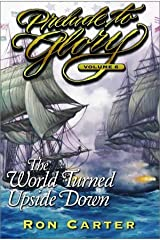 The World Turned Upside Down (Prelude to Glory Volume 6) Hardcover