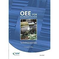 OEE für das Produktionsteam. Das vollständige OEE-Benutzerhandbuch - oder wie Sie die verborgene Maschine entdecken (Operational Excellence)