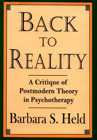 Back to Reality: A Critique of Postmodern Theory in Psychotherapy