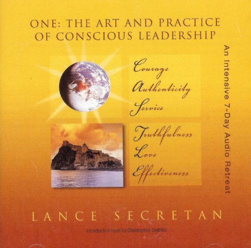 ONE: The Art and Practice of Conscious Leadership An Intensive 7-Day Audio Retreat