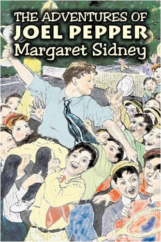 The Adventures of Joel Pepper by Margaret Sidney, Fiction, Family, Action & Adventure ebook