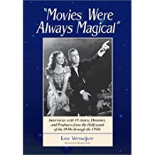 Movies Were Always Magical: Interviews with 19 Actors, Directors, and Producers from the Hollywood of the 1930s Through the 1950s