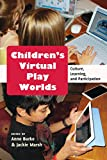 img - for Children s Virtual Play Worlds: Culture, Learning, and Participation (New Literacies and Digital Epistemologies) book / textbook / text book