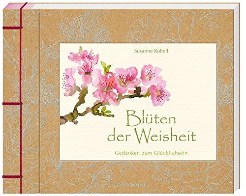 Blüten der Weisheit: Gedanken zum Glücklichsein (Geschenkbücher für Erwachsene)
