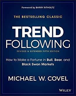Trend Following: How to Make a Fortune in Bull, Bear, and Black Swan Markets (Wiley Trading) by [Covel, Michael W.]