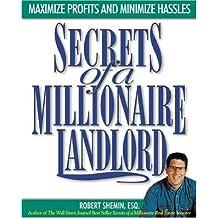 Secrets of a Millionaire Landlord: Maximize Profits and Minimize Hassles