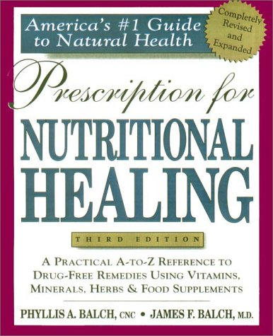 Prescription for Nutritional Healing : Practical A-Z Reference to Drug-Free Remedies Using Vitamins, Minerals, Herbs & Food Supplements