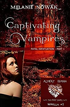 Captivating Vampires: (Fatal Infatuation - Part 1) (ALMOST HUMAN - The First Series) by [Nowak, Melanie]