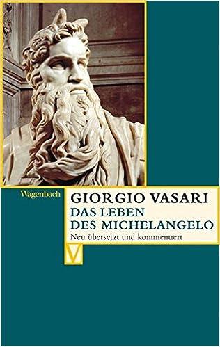 das leben des michelangelo vasari amazonde giorgio vasari herausgegeben von alessandro nova ua bearbeitet von caroline - Michelangelo Lebenslauf