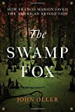 The Swamp Fox: How Francis Marion Saved the