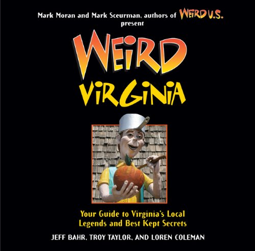 Weird Virginia: Your Guide to Virginia's Local Legends and Best Kept Secrets