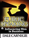 Public Speaking and Influencing Men in Business, Dale Carnegie, 9562915352