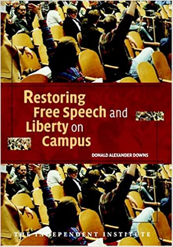 Amazon Com Restoring Free Speech And Liberty On Campus Independent Studies In Political Economy Ebook Downs Donald Alexander Kindle Store