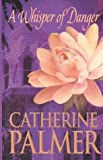 A Whisper of Danger, Catherine Palmer, 0786248742
