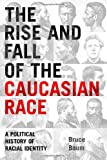 The Rise and Fall of the Caucasian Race, Bruce Baum, 0814798926