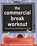 The Commercial Break Workout, Linda Buch and Seth Anne Snider-Copley, 0761528180