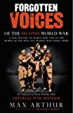 Forgotten Voices of the Second World War : A New History of the Second World War in the Words of the Men and Women Who Were There, Arthur, Max, 0091897343