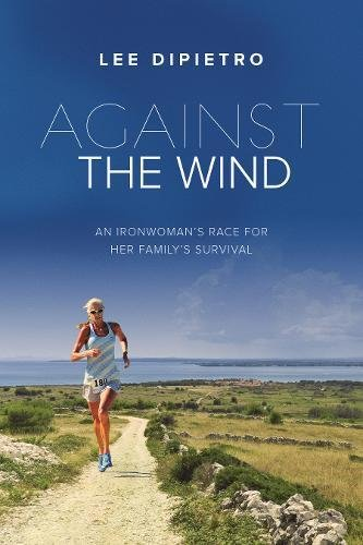 Against the Wind: An Ironwoman's Race for Her Family's Survival pdf epub