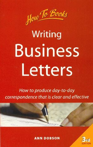 Writing Business Letters: How To Produce Day-To-Day Correspondence