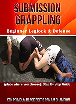 Submission Grappling: Beginner Leglocks & Defense by [Primola, Ken, Primola, Ken ]