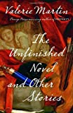 The Unfinished Novel and Other Stories, Valerie Martin, 1400095506