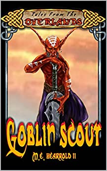 Goblin Scout: Tales From The Overlands by [Hearrold II, M.E.]